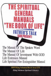 "THE SPIRITUAL GENERAL MANUALS ""THE BOOK OF LIFE"" (Chapter One) av King Solomon David Jesse ETE (Heftet)"