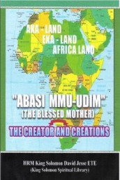 Abasi Mu-Udim (the Blessed Mother) the Creator and Creations av King Solomon David Jesse ETE (Heftet)