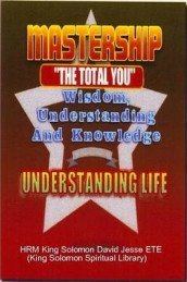 Mastership and the Understanding of Life av King Solomon David Jesse ETE (Heftet)
