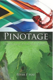 Pinotage: Behind the Legends of South Africa's Own Wine av Peter F May (Heftet)