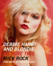 Debbie Harry and Blondie: Picture This av Mick Rock (Heftet)