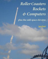 Omslag - Roller Coasters, Rockets & Computers Plus the Odd Space Elevator