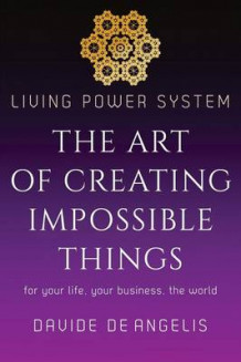 Living Power System - The Art of Creating Impossible Things av Davide de Angelis (Heftet)