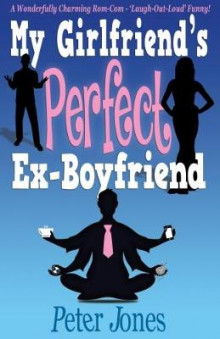 My Girlfriend's Perfect Ex-Boyfriend: A Wonderfully Charming Rom-Com av Peter Jones (Heftet)