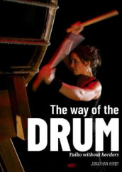 The Way of the Drum - Taiko without Borders av Jonathan Kirby (Innbundet)