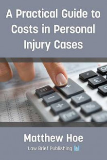 A Practical Guide to Costs in Personal Injury Cases av Matthew Hoe (Heftet)
