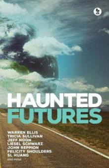 Haunted Futures av Salome Jones, Warren Ellis, Tricia Sullivan, Jeff Noon, S. L. Huang, John Reppion, Liesel Schwarz, Felicity Shoulders, Greg Stolze og Alex Acks (Heftet)