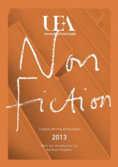 Uea Creative Writing Anthology Non-Fiction 2013 av Kathryn Hughes og UEA Students (Heftet)