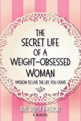 Omslag - The Secret Life of a Weight-Obsessed Woman