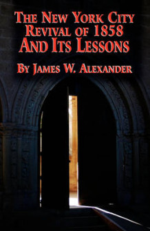 The New York City Revival of 1858 and Its Lessons av James W Alexander (Heftet)