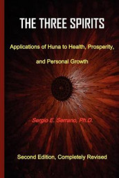 THe Three Spirits, Second Edition. Applications of Huna to Health, Prosperity, and Personal Growth. av Sergio E. Serrano (Heftet)
