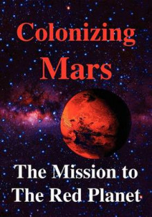 Colonizing Mars the Human Mission to the Red Planet av Robert Zubrin, Joel Levine og Paul Davies (Heftet)
