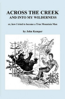 Across the Creek and Into My Wildnerness, Or, How I Tried to Become a True Mountain Man av John Dustin Kemper (Heftet)