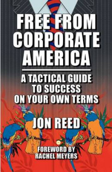 Free from Corporate America - A Tactical Guide to Success on Your Own Terms av Jon Reed (Heftet)