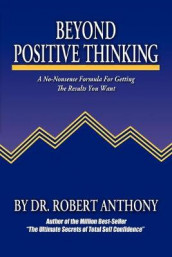 Beyond Positive Thinking av Robert Anthony (Heftet)