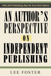 An Author's Perspective on Independent Publishing av Lee Foster (Heftet)