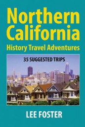Northern California History Travel Adventures av Lee Foster (Heftet)