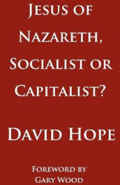 Jesus of Nazareth, Socialist or Capitalist? av David Hope (Heftet)