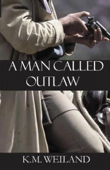 A Man Called Outlaw av K M Weiland (Heftet)