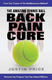 The Amazing Tennis Ball Back Pain Cure av Justin Ma Price (Heftet)