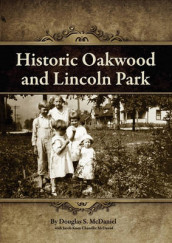 Historic Oakwood and Lincoln Park av Douglas Stuart McDaniel og Jacob Knox Chandler McDaniel (Heftet)