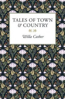 Tales of Town & Country av Willa Cather (Heftet)