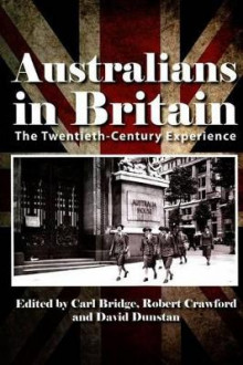 Australians in Britain av Carl Bridge, Robert Crawford, David Dunstan og Ann McGrath (Heftet)