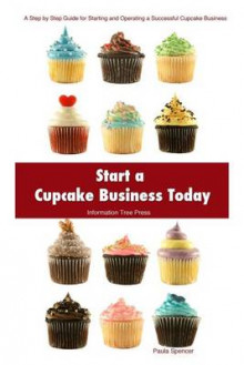 Start a Cupcake Business Today av Paula Spencer (Heftet)