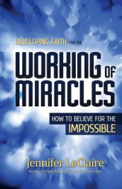 Developing Faith for the Working of Miracles av Jennifer LeClaire (Heftet)