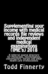Omslag - Supplementing Your Income with Medical Records File Reviews and Independent Medical Examinations (Ime's) 2018