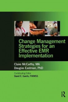 Change Management Strategies for an Effective EMR Implementation av Claire McCarthy og Doug Eastman (Heftet)