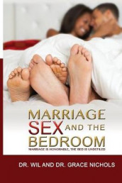 Marriage, Sex, and the Bedroom av Grace Nichols og Wil Nichols (Heftet)