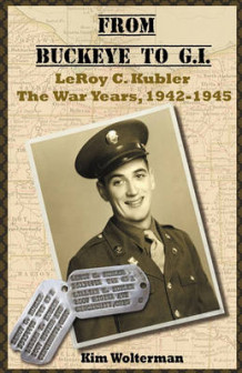 From Buckeye to G.I. Leroy C. Kubler the War Years, 1942-1945 av Kim Ann Wolterman (Heftet)