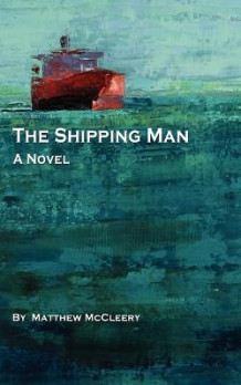 The Shipping Man av Matthew McCleery (Heftet)