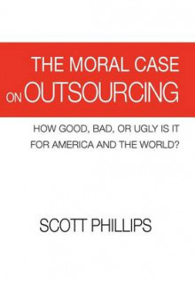 The Moral Case on Outsourcing av Scott Phillips (Innbundet)