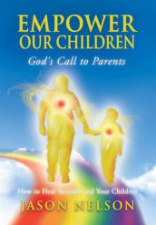Empower Our Children: God's Call to Parents, How to Heal Yourself and Your Children av Jason Nelson (Innbundet)