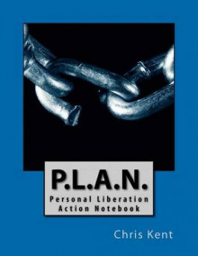 P.L.A.N. -- Personal Liberation Action Notebook av Chris Kent (Heftet)