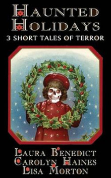 Haunted Holidays av Laura Benedict, Lisa Morton og Carolyn Haines (Heftet)