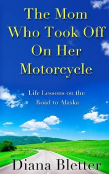 The Mom Who Took Off on Her Motorcycle av Diana Bletter (Heftet)