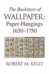 The Backstory Of Wallpaper av Robert M. Kelly (Innbundet)