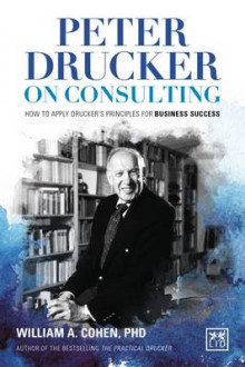 Peter Drucker on Consulting: How to Apply Drucker's Principles for Business Success 2016 av William A. Cohen (Innbundet)