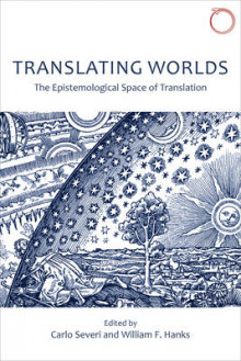 Translating Worlds - The Epistemological Space of Translation av Carlo Severi og William F. Hanks (Heftet)