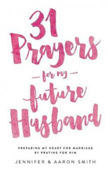 31 Prayers for My Future Husband av Jennifer Smith og Aaron Smith (Heftet)