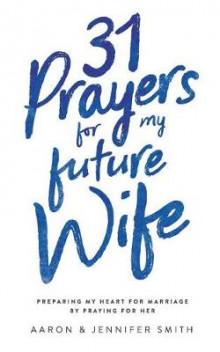 31 Prayers for My Future Wife av Aaron Smith og Jennifer Smith (Heftet)