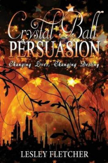 Crystal Ball Persuasion av Lesley Fletcher (Heftet)
