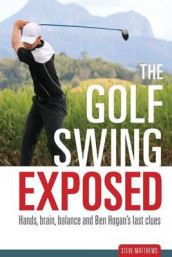 The Golf Swing Exposed av Steve Matthews (Heftet)