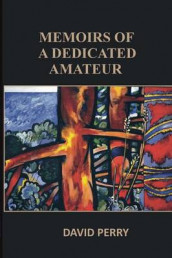 Memoirs of a Dedicated Amateur av David Perry (Heftet)