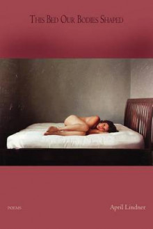 This Bed Our Bodies Shaped av April Lindner (Heftet)