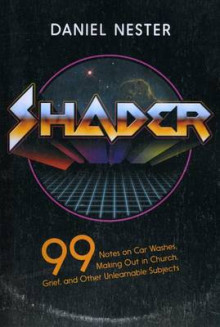 Shader: 99 Notes on Car Washes, Making Out in Church, Grief, and Other Unlearnable Subjects av Daniel Nester (Heftet)