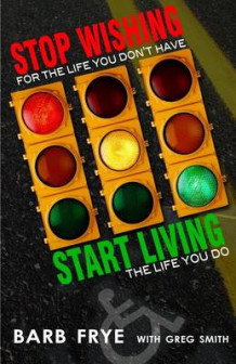Stop Wishing, Start Living av Greg Smith og Barb Frye (Heftet)